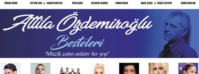 """ATTİLA ÖZDEMİROĞLU BESTELERİ """"Müzik Zaten Anlatır Her Şeyi"""""""