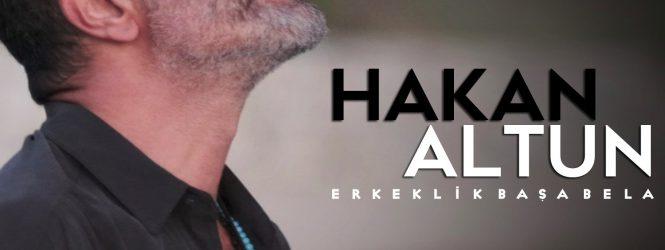 """HAKAN ALTUN """"ERKEKLİK BAŞA BELA"""""""
