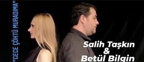 """SALİH TAŞKIN & BETÜL BİLGİN """"GECE ÇÖKTÜ MURADIMA"""""""